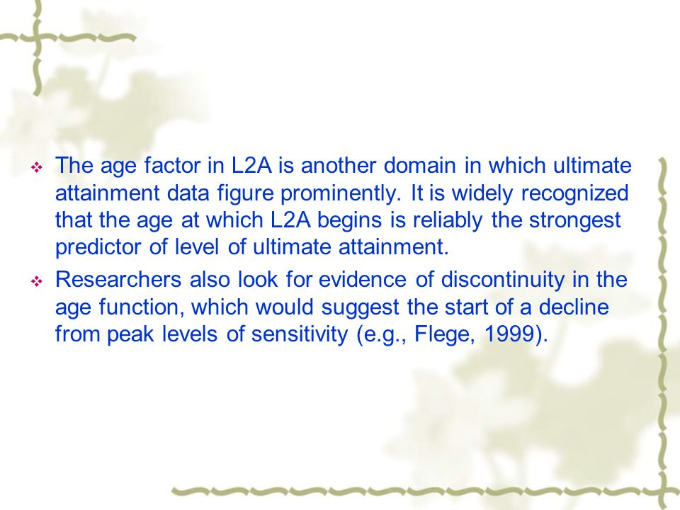  The age factor in L2A is another domain in which ultimate attainment data figure prominently.