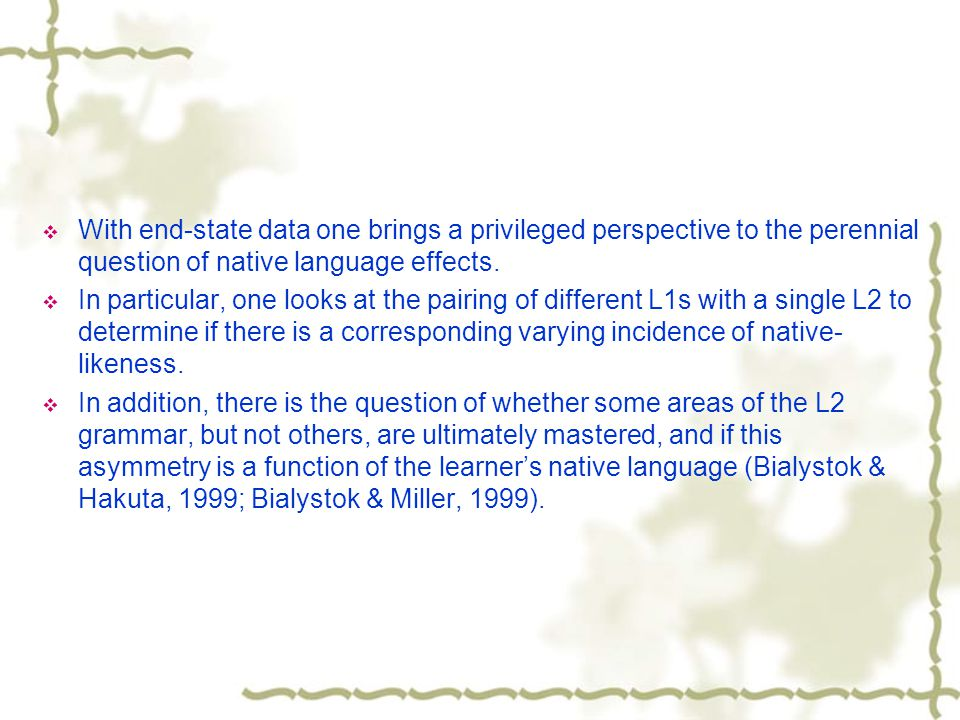  With end-state data one brings a privileged perspective to the perennial question of native language effects.