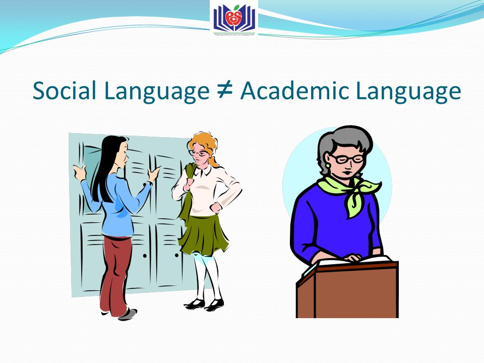 Social Language ≠ Academic Language
