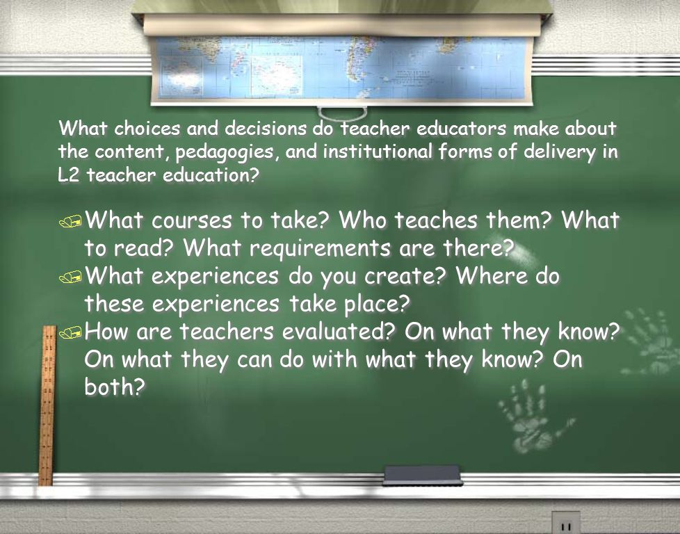 What choices and decisions do teacher educators make about the content, pedagogies, and institutional forms of delivery in L2 teacher education.
