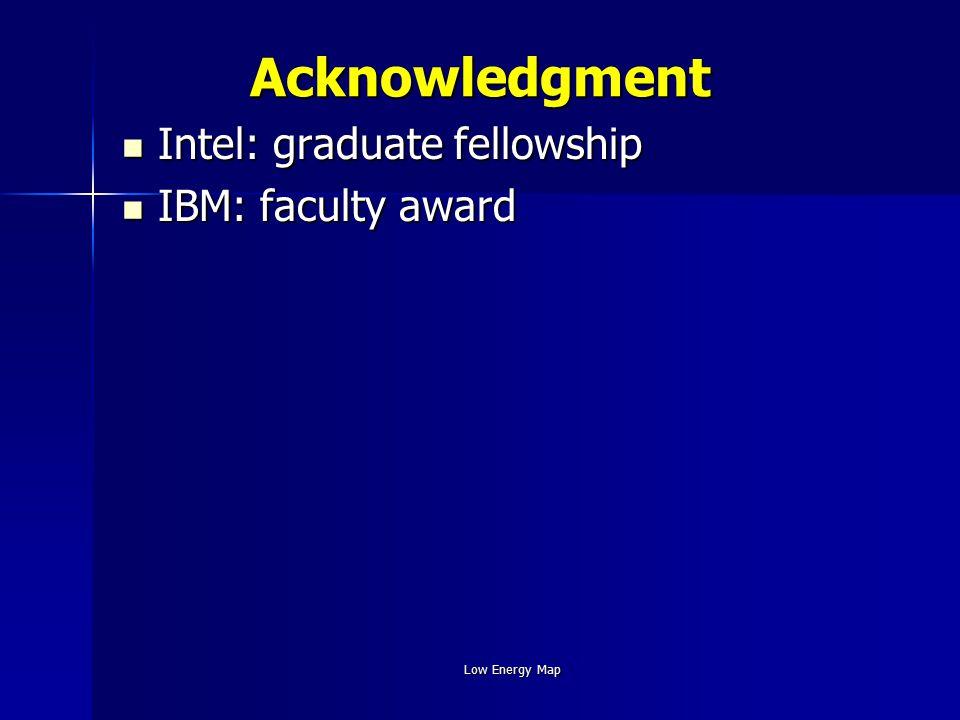 Low Energy MapAcknowledgment Intel: graduate fellowship Intel: graduate fellowship IBM: faculty award IBM: faculty award