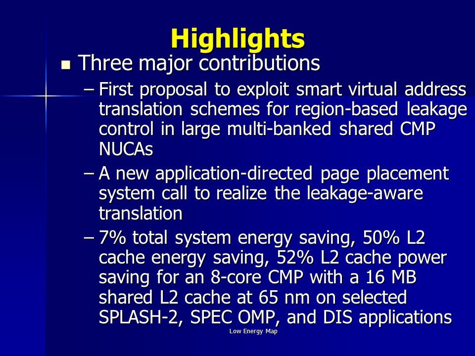 Low Energy MapHighlights Three major contributions Three major contributions –First proposal to exploit smart virtual address translation schemes for
