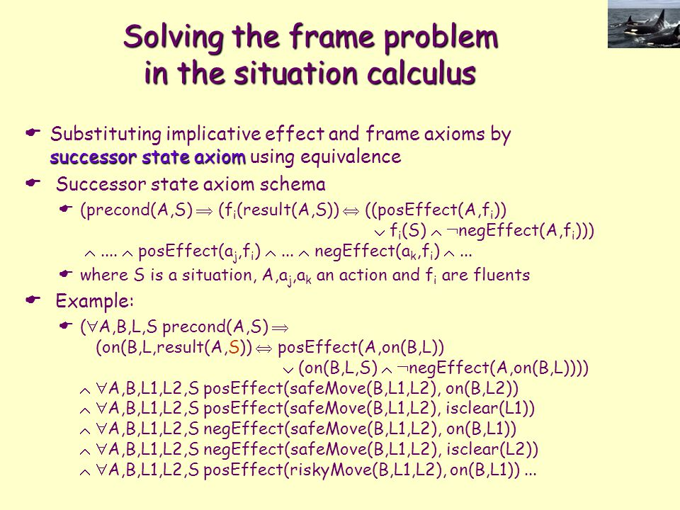Solving the frame problem in the situation calculus successor state axiom  Substituting implicative effect and frame axioms by successor state axiom