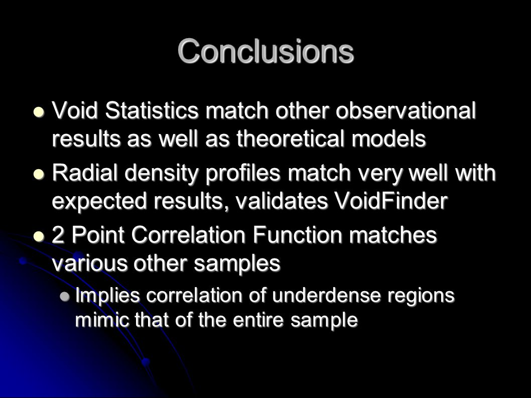 Conclusions Void Statistics match other observational results as well as theoretical models Void Statistics match other observational results as well