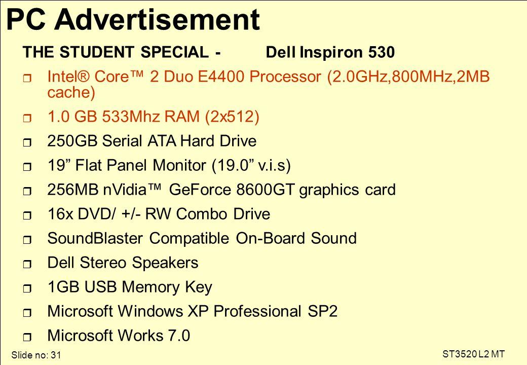 Slide no: 31 ST3520 L2 MT PC Advertisement THE STUDENT SPECIAL - Dell Inspiron 530 r Intel® Core™ 2 Duo E4400 Processor (2.0GHz,800MHz,2MB cache) r 1.