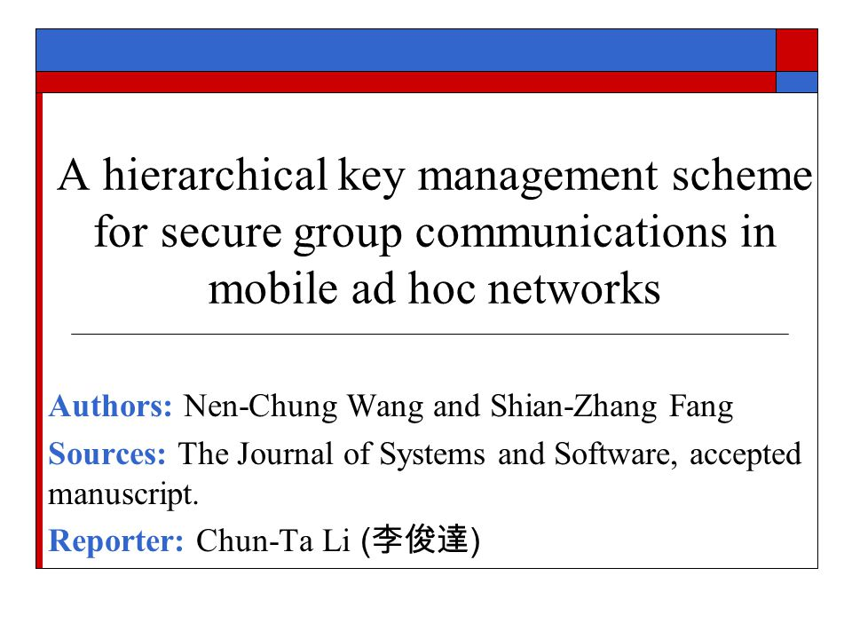 A hierarchical key management scheme for secure group communications in mobile ad hoc networks Authors: Nen-Chung Wang and Shian-Zhang Fang Sources: T