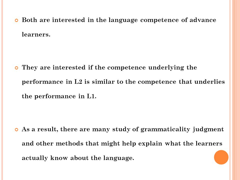 Both are interested in the language competence of advance learners.