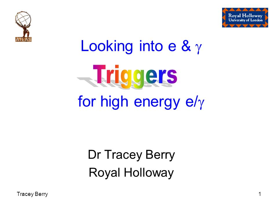 Tracey Berry1 Looking into e &  for high energy e/  Dr Tracey Berry Royal Holloway