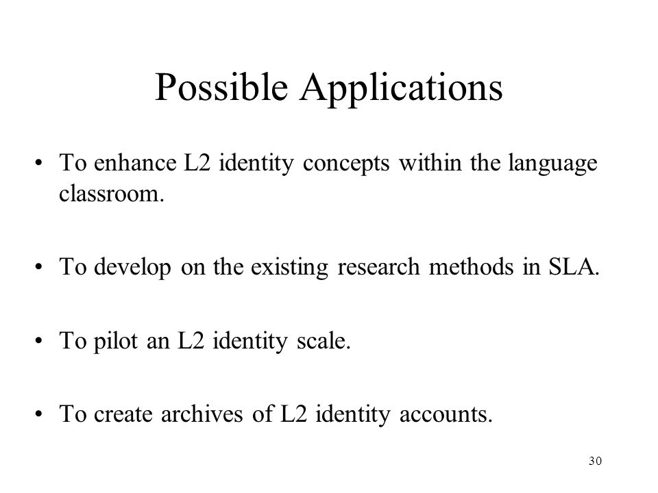 30 Possible Applications To enhance L2 identity concepts within the language classroom.
