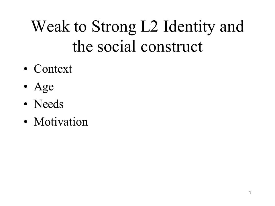 7 Weak to Strong L2 Identity and the social construct Context Age Needs Motivation