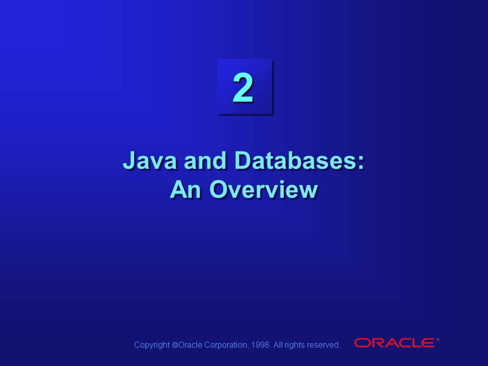 Copyright  Oracle Corporation, 1998. All rights reserved. 2 Java and Databases: An Overview