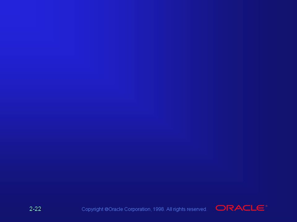 Copyright  Oracle Corporation, 1998. All rights reserved. 2-22