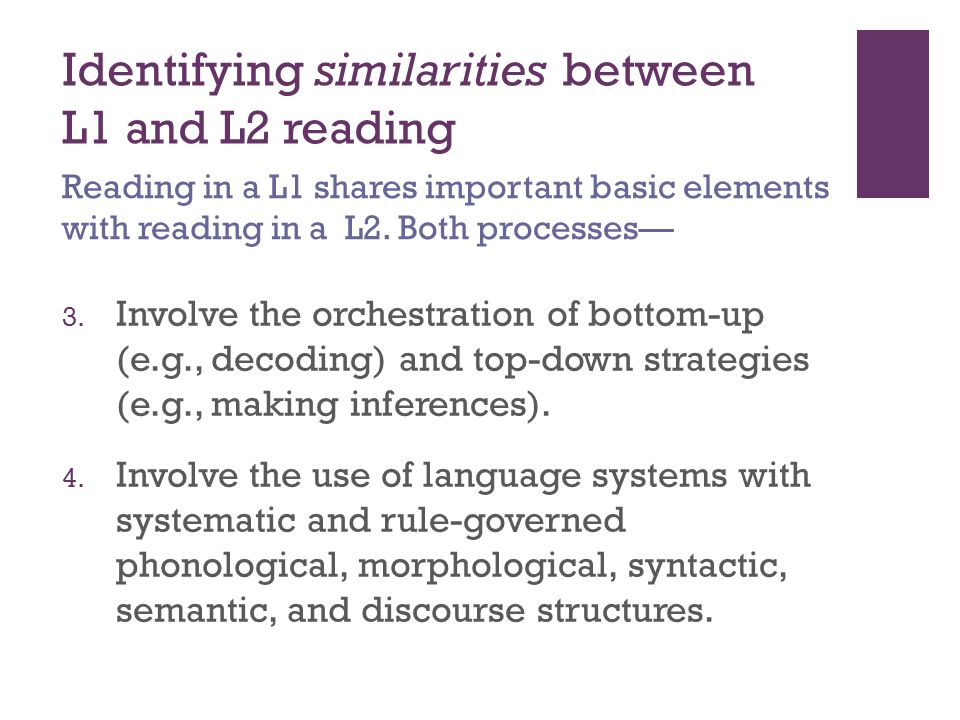 Identifying similarities between L1 and L2 reading 3. Involve the orchestration of bottom-up (e.g., decoding) and top-down strategies (e.g., making in