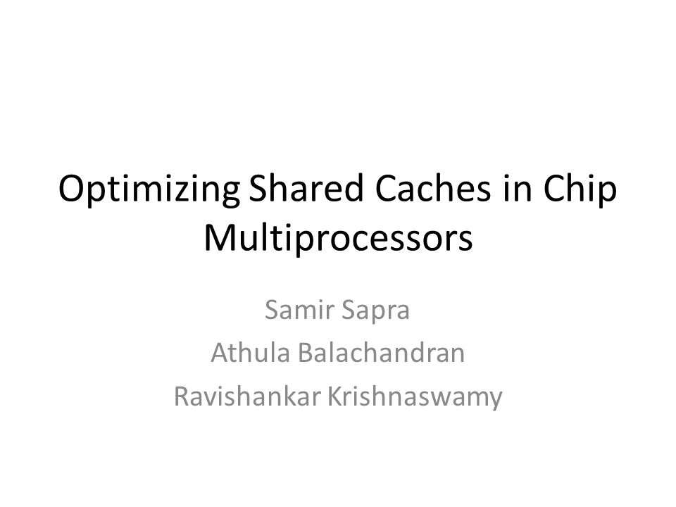 Optimizing Shared Caches in Chip Multiprocessors Samir Sapra Athula Balachandran Ravishankar Krishnaswamy