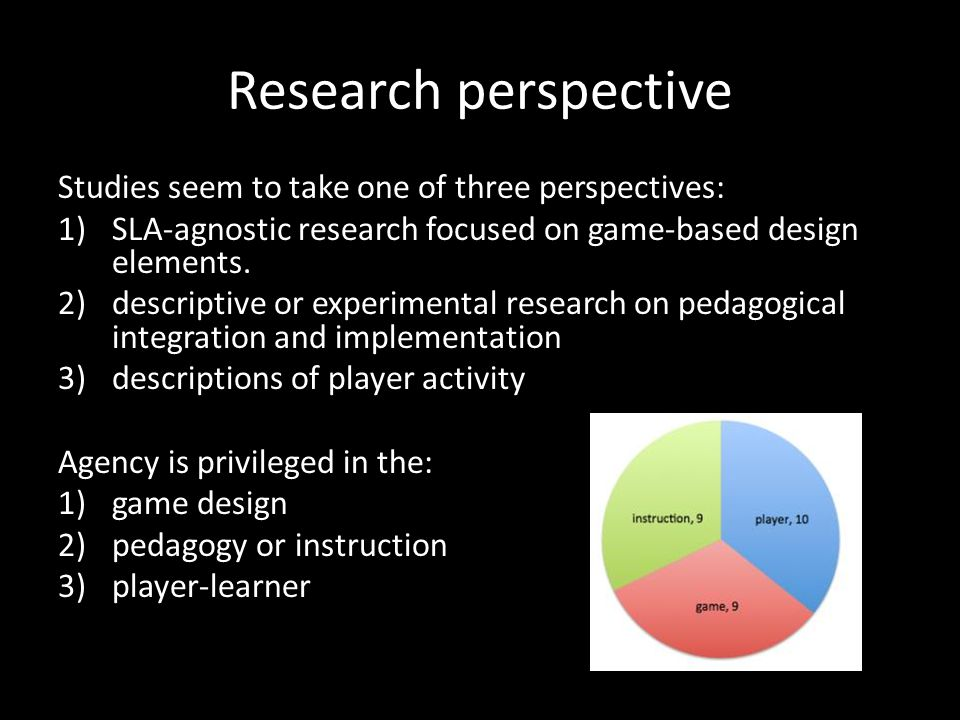 Research perspective Studies seem to take one of three perspectives: 1)SLA-agnostic research focused on game-based design elements.