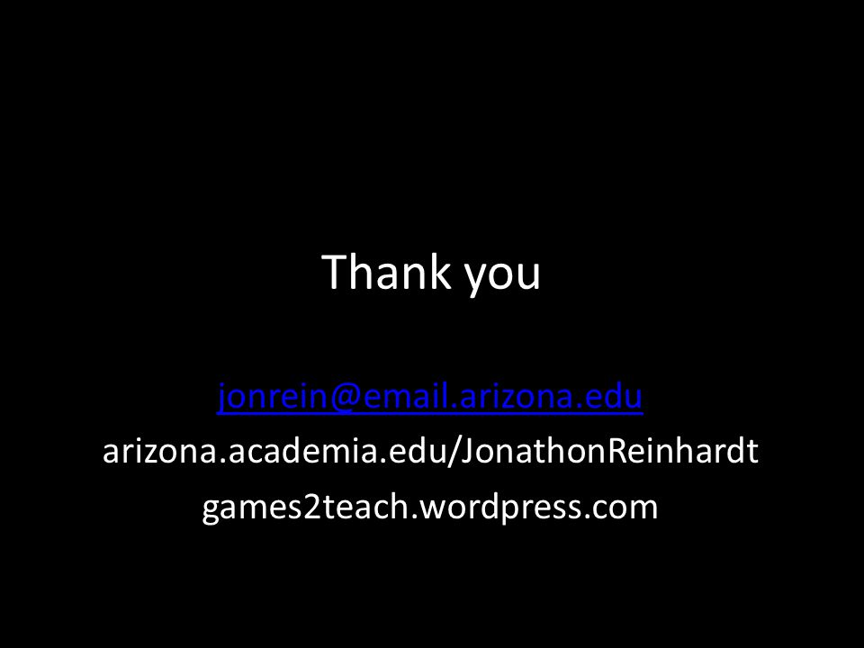 Thank you jonrein@email.arizona.edu arizona.academia.edu/JonathonReinhardt games2teach.wordpress.com