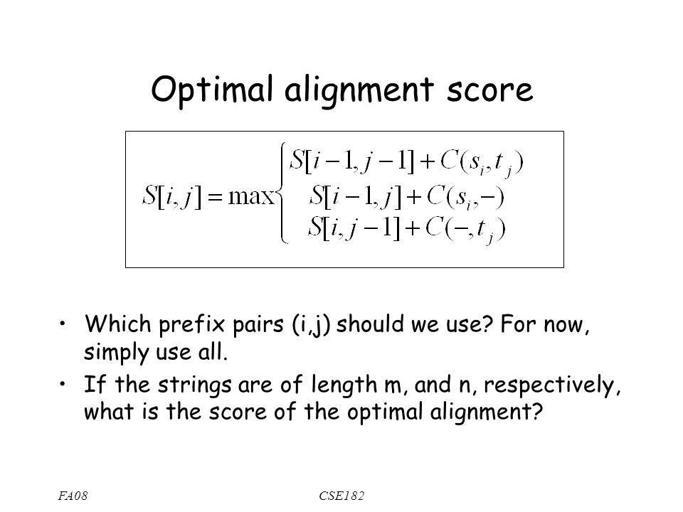 FA08CSE182 Optimal alignment score Which prefix pairs (i,j) should we use.