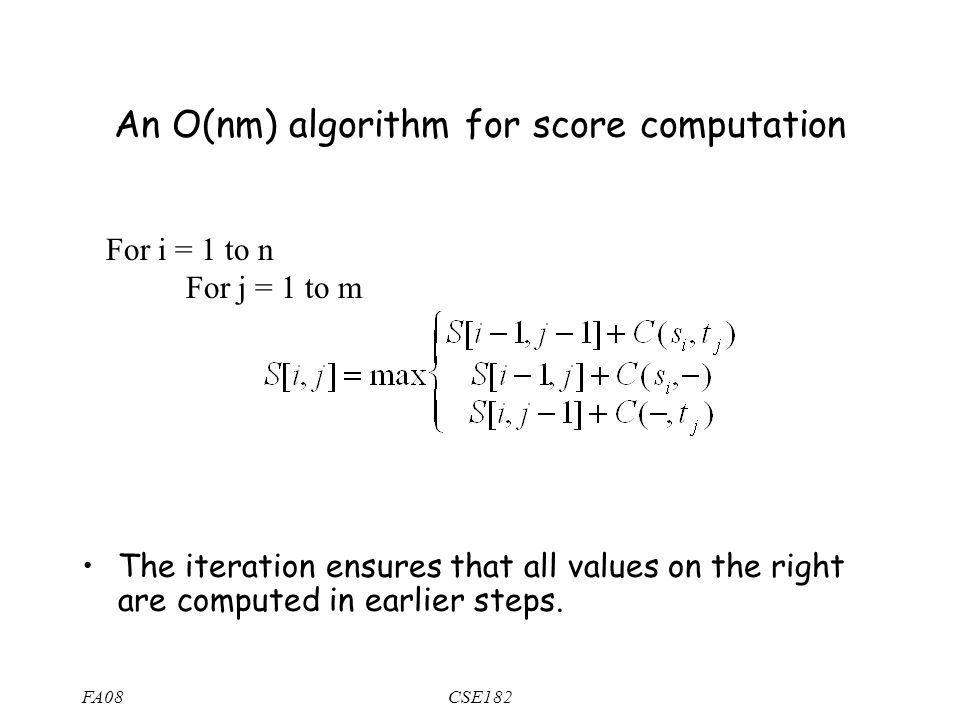 FA08CSE182 An O(nm) algorithm for score computation The iteration ensures that all values on the right are computed in earlier steps.