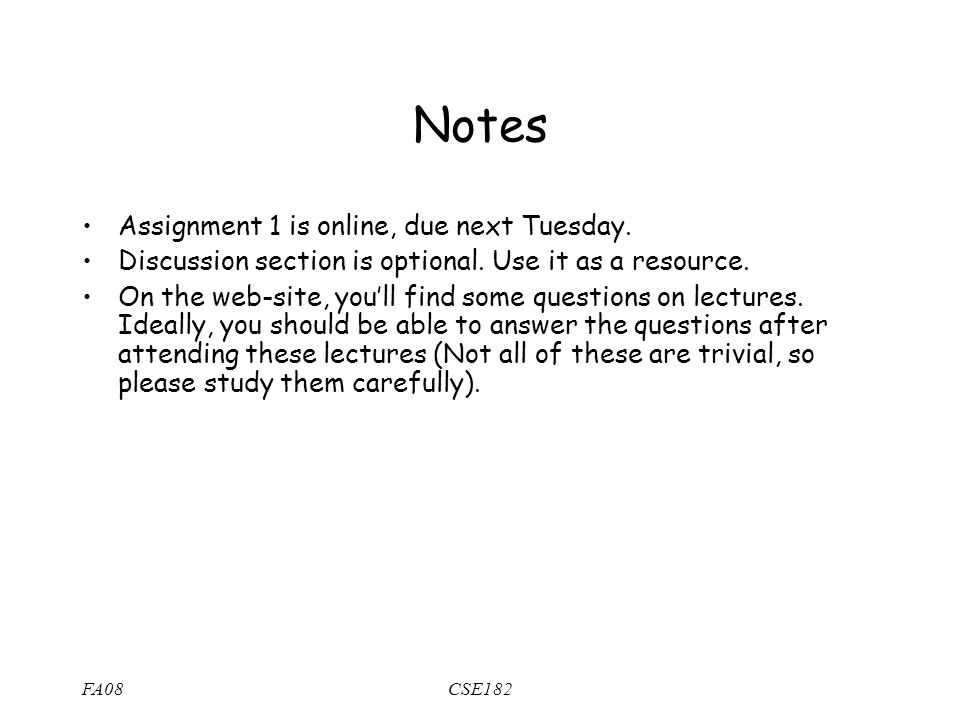 FA08CSE182 Notes Assignment 1 is online, due next Tuesday.