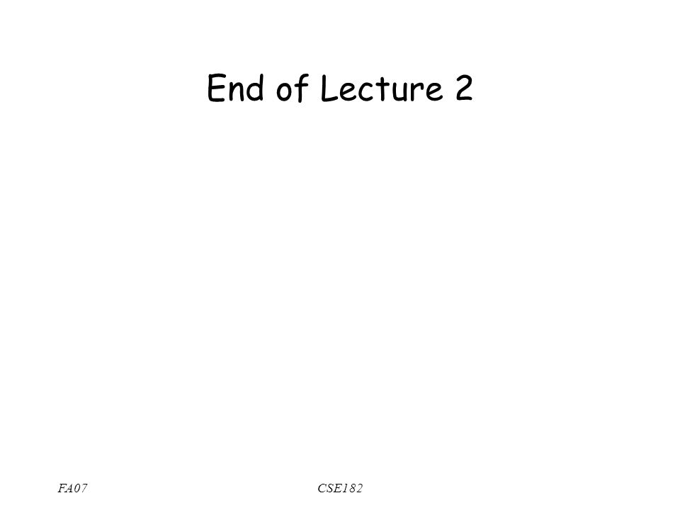 End of Lecture 2 FA07CSE182