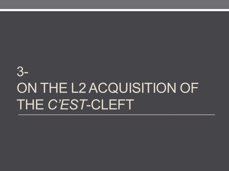 3- ON THE L2 ACQUISITION OF THE C'EST-CLEFT