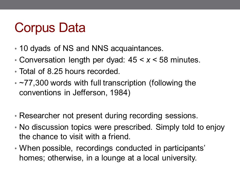 Corpus Data 10 dyads of NS and NNS acquaintances.