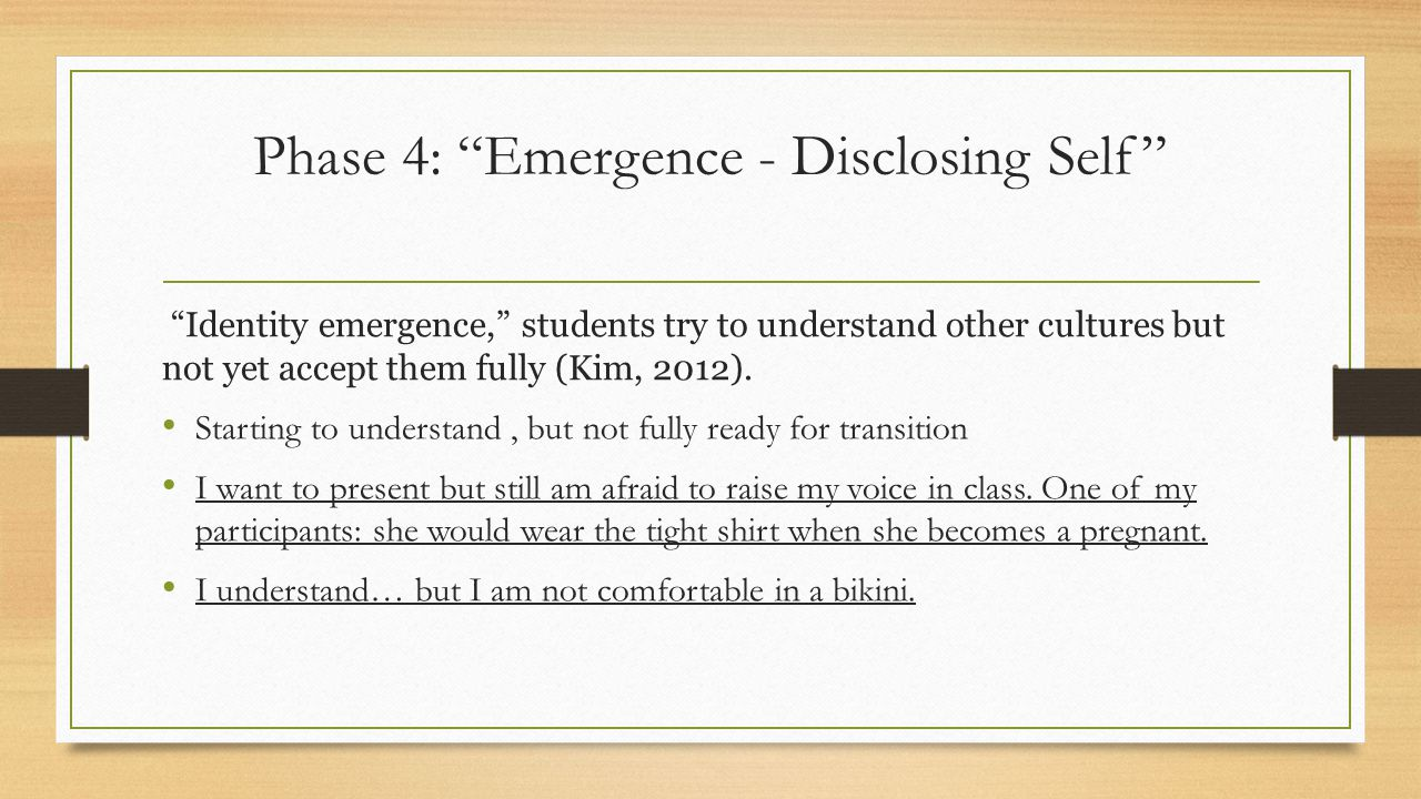 Phase 4: Emergence - Disclosing Self Identity emergence, students try to understand other cultures but not yet accept them fully (Kim, 2012).