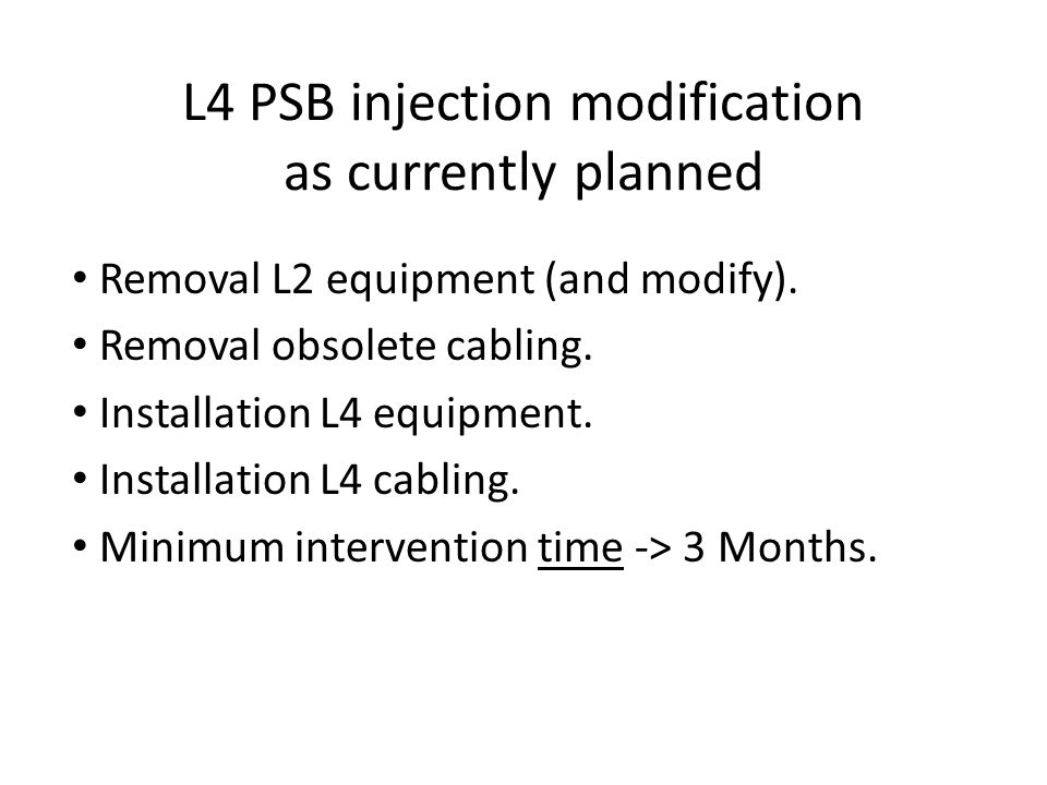 L4 PSB injection modification as currently planned Removal L2 equipment (and modify).
