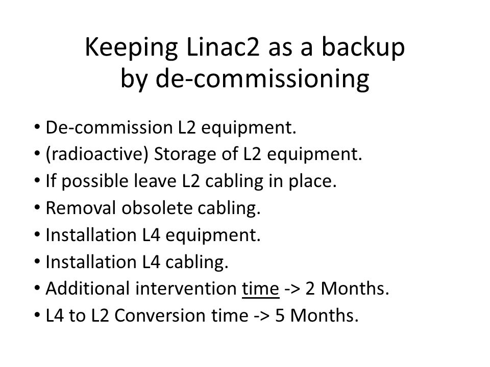 De-commission L2 equipment. (radioactive) Storage of L2 equipment. If possible leave L2 cabling in place. Removal obsolete cabling. Installation L4 eq