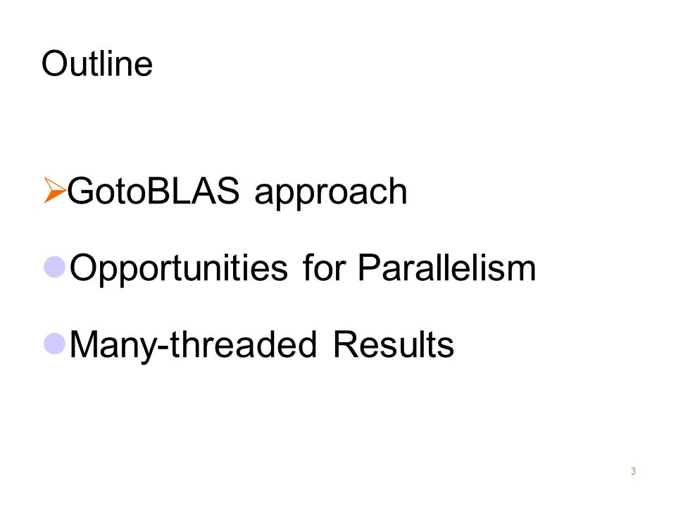 Outline  GotoBLAS approach Opportunities for Parallelism Many-threaded Results 3