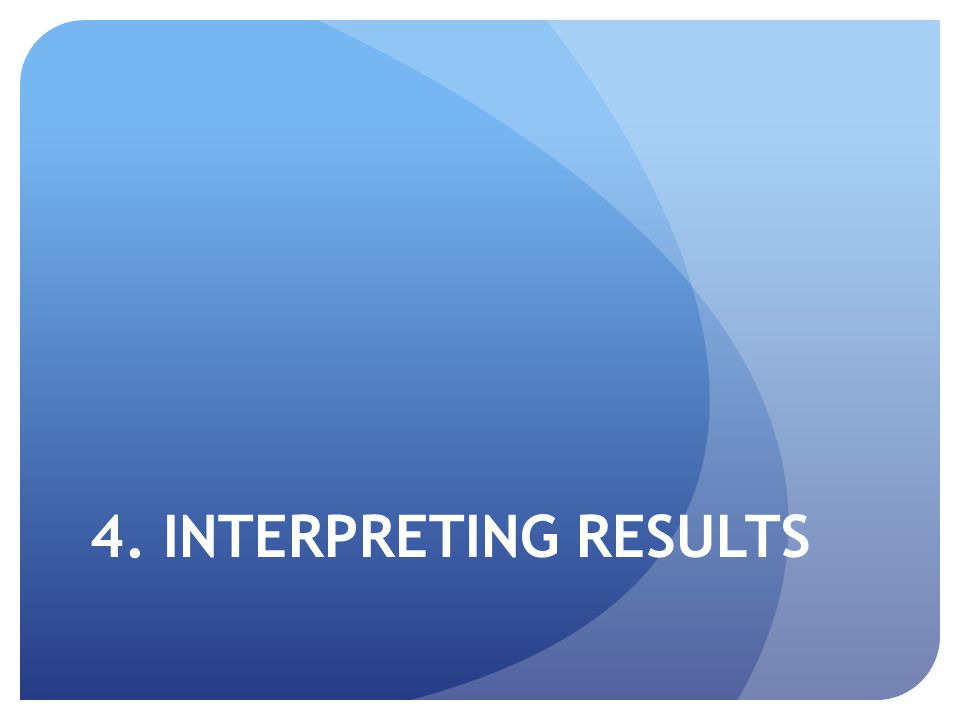 4. INTERPRETING RESULTS