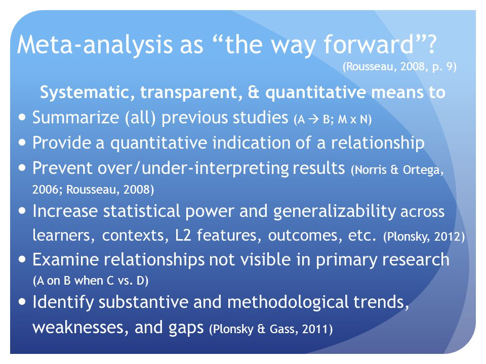 Meta-analysis as the way forward . (Rousseau, 2008, p.