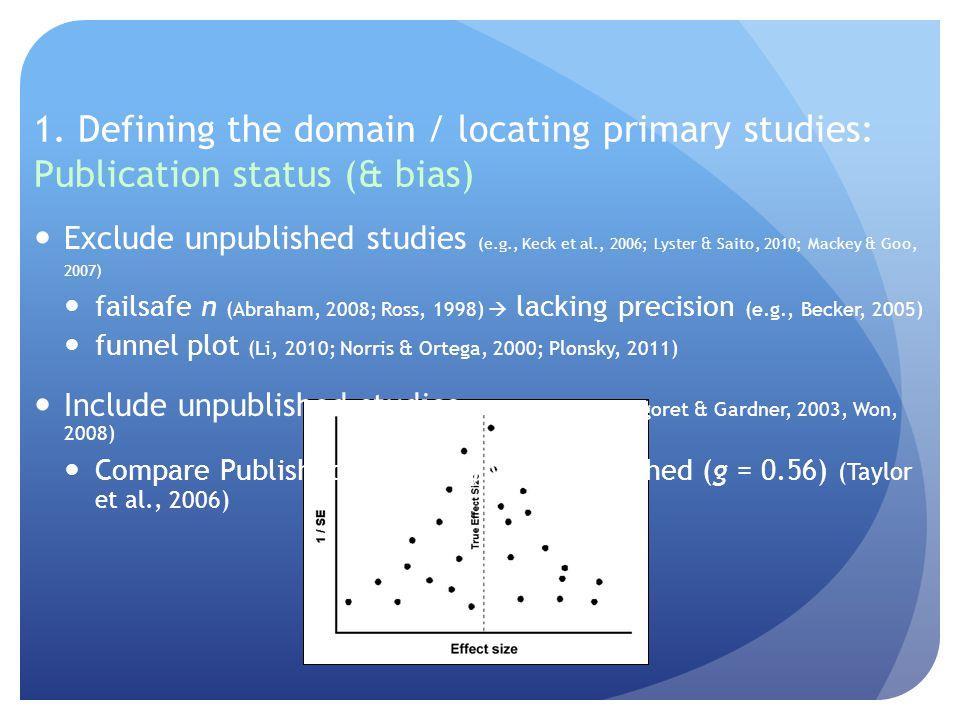 1. Defining the domain / locating primary studies: Publication status (& bias) Exclude unpublished studies (e.g., Keck et al., 2006; Lyster & Saito, 2
