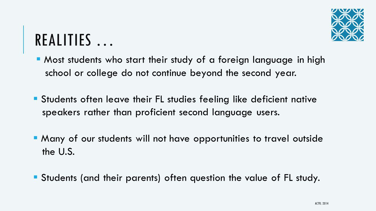 REALITIES …  Most students who start their study of a foreign language in high school or college do not continue beyond the second year.