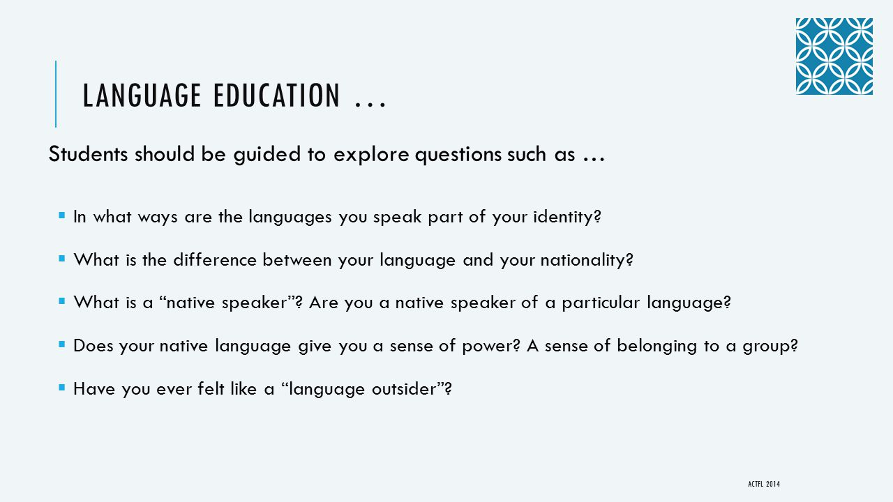LANGUAGE EDUCATION … Students should be guided to explore questions such as …  In what ways are the languages you speak part of your identity?  What