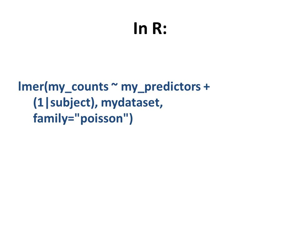 In R: lmer(my_counts ~ my_predictors + (1|subject), mydataset, family= poisson )