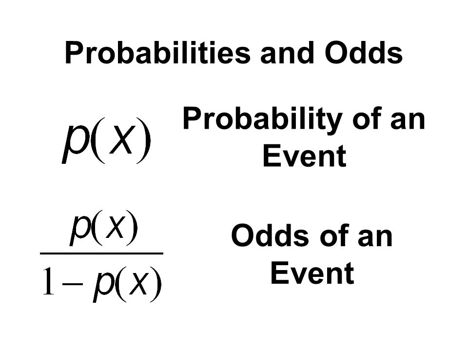 Probabilities and Odds Probability of an Event Odds of an Event