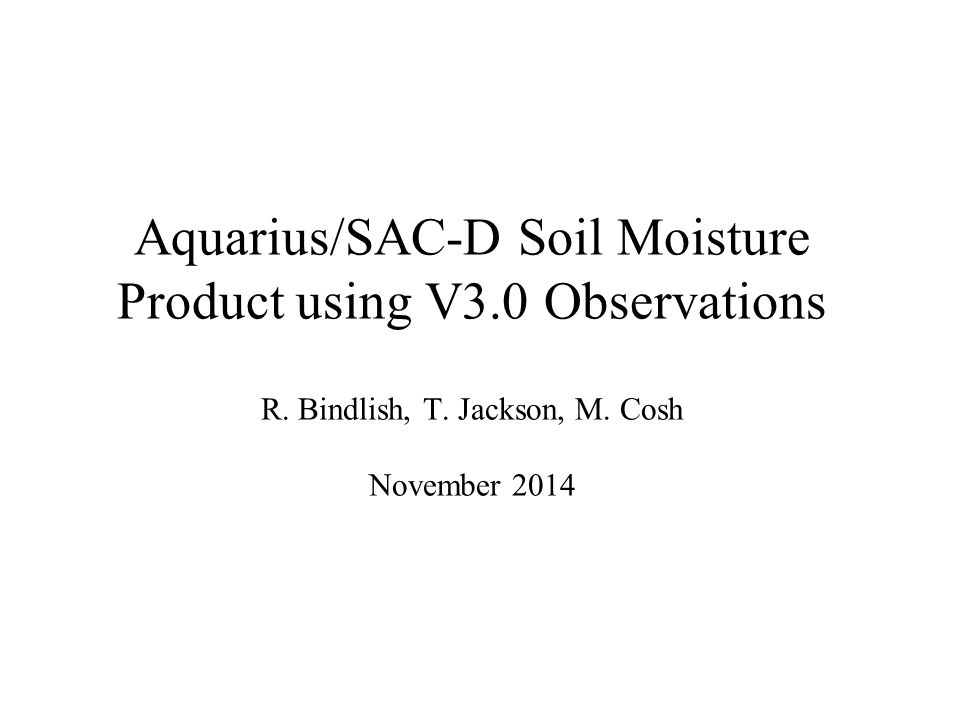 Aquarius/SAC-D Soil Moisture Product using V3.0 Observations R.