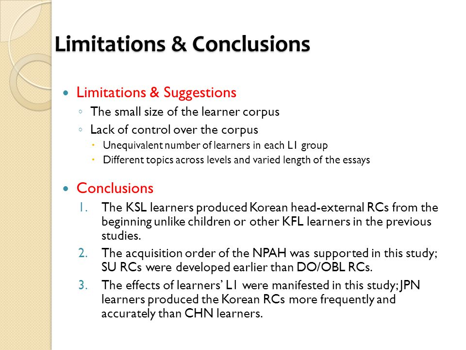 Limitations & Conclusions Limitations & Suggestions ◦ The small size of the learner corpus ◦ Lack of control over the corpus  Unequivalent number of