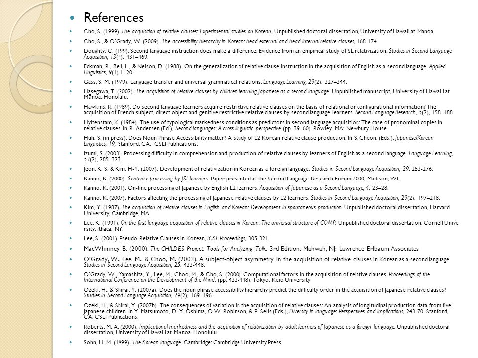 References Cho, S. (1999). The acquisition of relative clauses: Experimental studies on Korean.