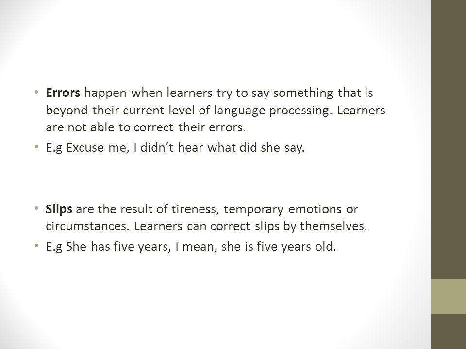 Errors happen when learners try to say something that is beyond their current level of language processing.