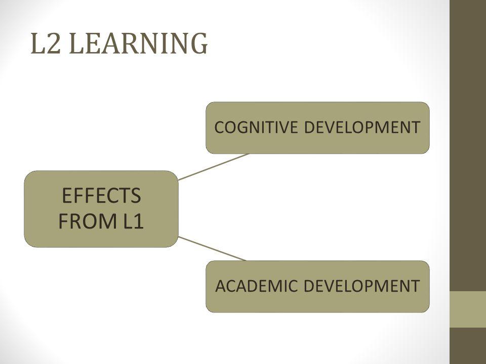 L2 LEARNING EFFECTS FROM L1 COGNITIVE DEVELOPMENTACADEMIC DEVELOPMENT