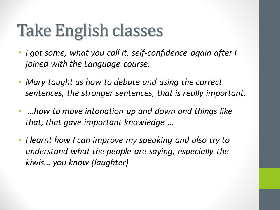 Take English classes I got some, what you call it, self-confidence again after I joined with the Language course.