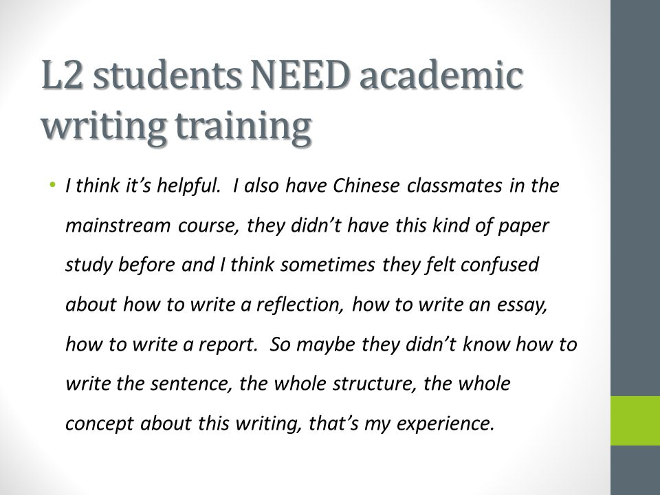 L2 students NEED academic writing training I think it's helpful. I also have Chinese classmates in the mainstream course, they didn't have this kind o