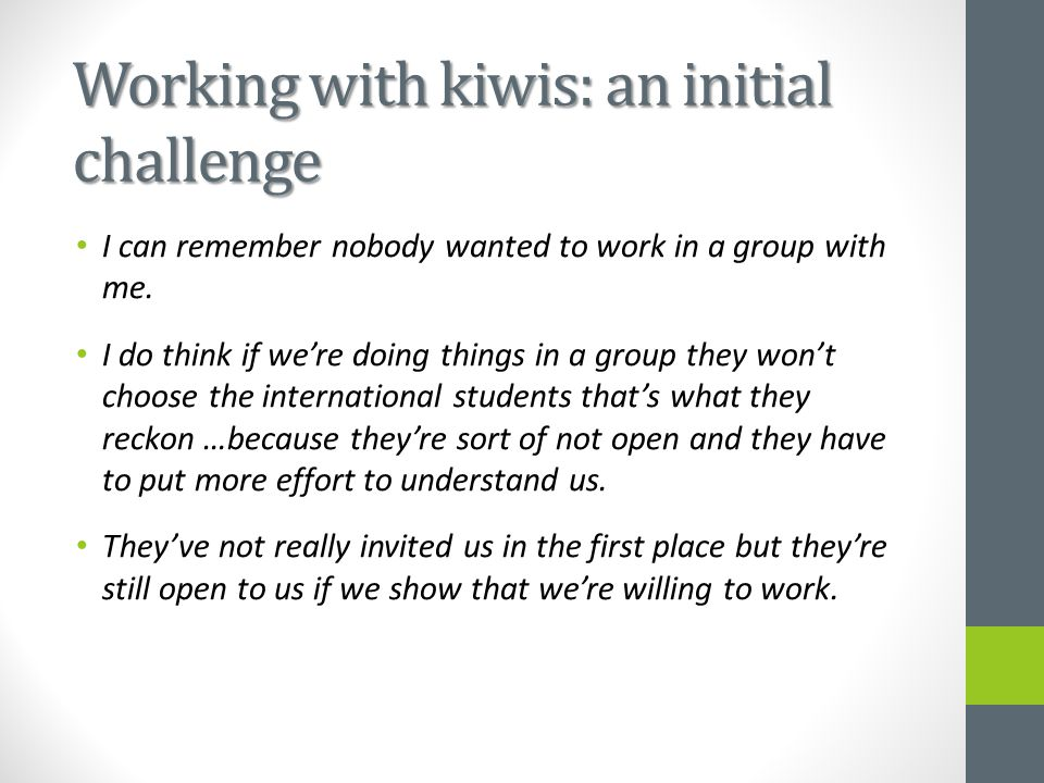 Working with kiwis: an initial challenge I can remember nobody wanted to work in a group with me.
