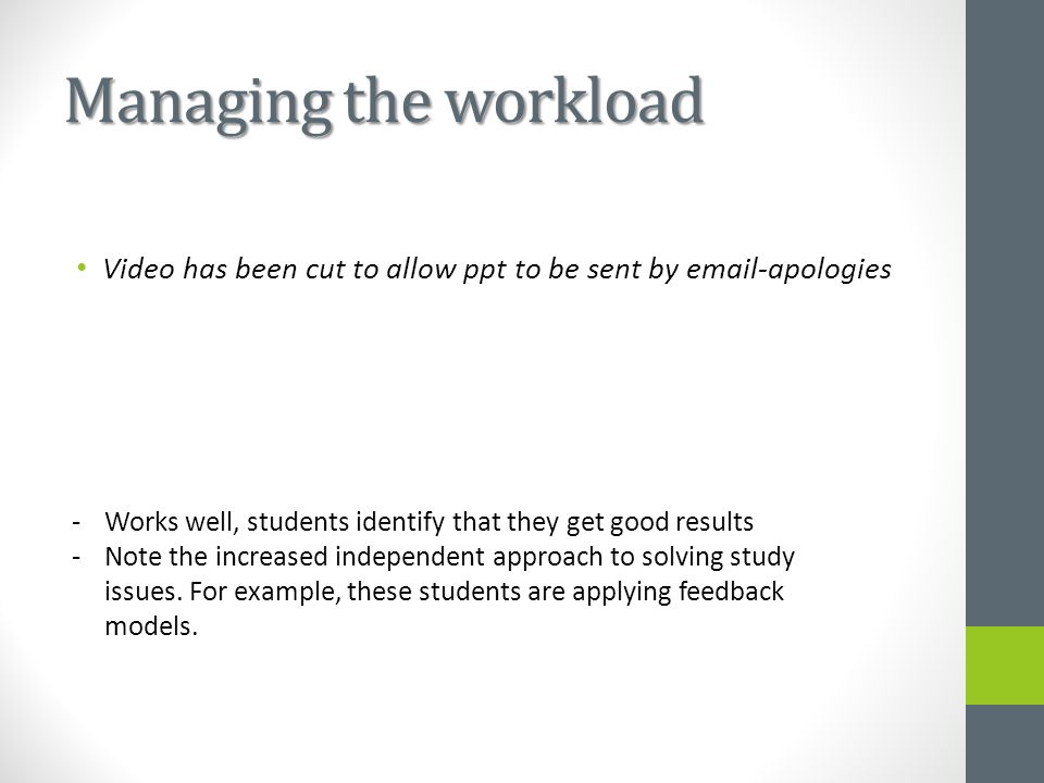 Managing the workload -Works well, students identify that they get good results -Note the increased independent approach to solving study issues. For