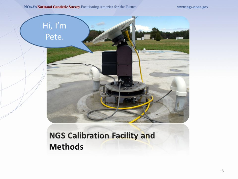 NGS Calibration Facility and Methods 13 Hi, I'm Pete.