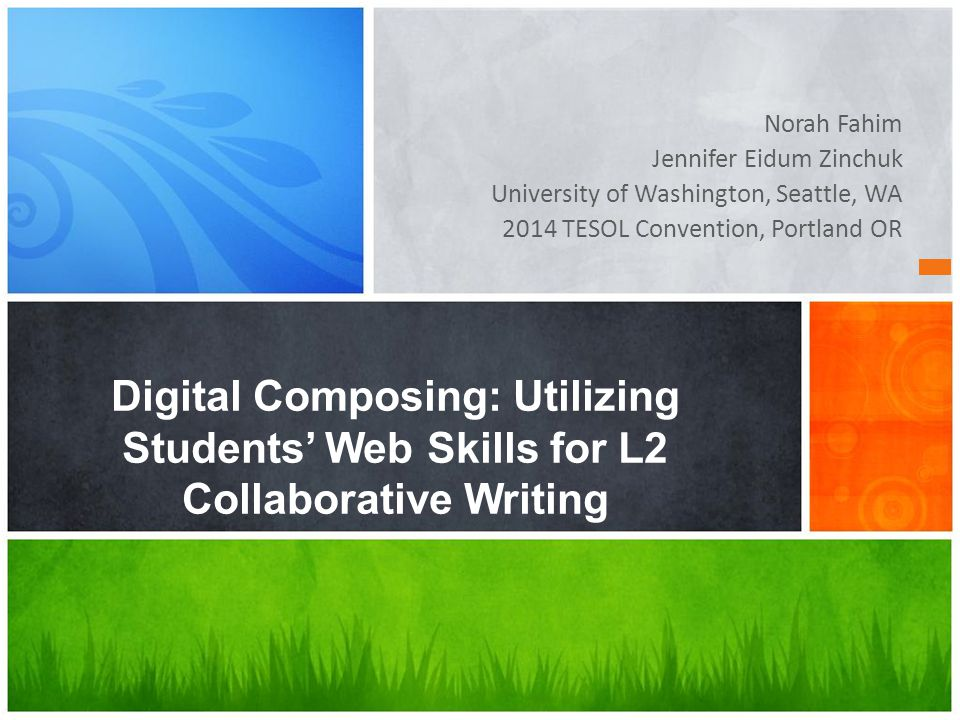 Norah Fahim Jennifer Eidum Zinchuk University of Washington, Seattle, WA 2014 TESOL Convention, Portland OR Digital Composing: Utilizing Students' Web Skills for L2 Collaborative Writing