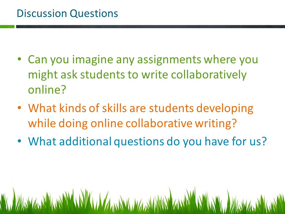 Discussion Questions Can you imagine any assignments where you might ask students to write collaboratively online.