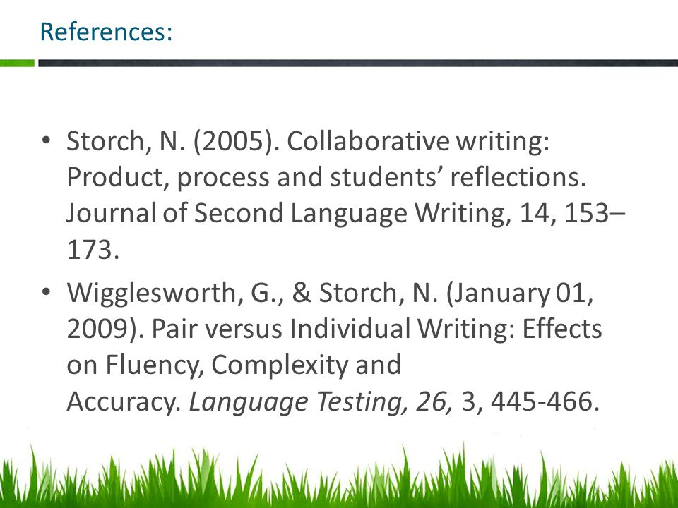 References: Storch, N. (2005). Collaborative writing: Product, process and students' reflections.